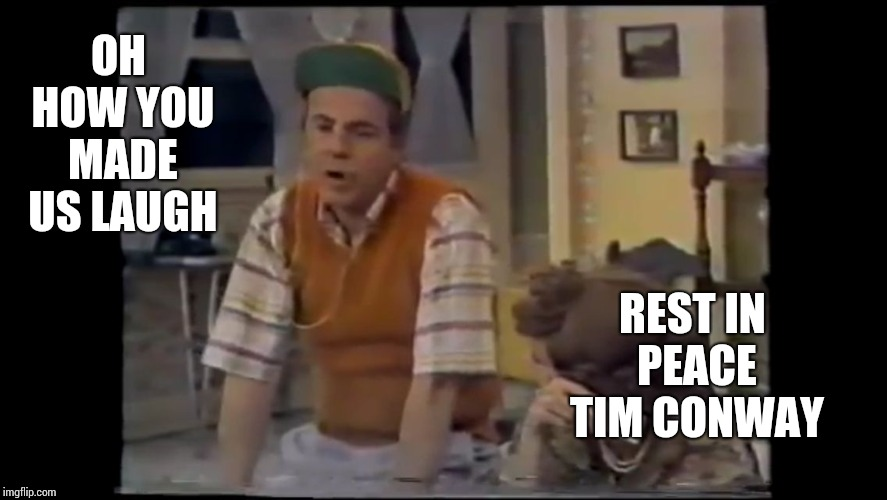 Tim Conway Rest In Peace | OH HOW YOU MADE US LAUGH REST IN PEACE TIM CONWAY | image tagged in cool bullshit tim conway,funny,comedian,just plain comedy,comedy,memes | made w/ Imgflip meme maker