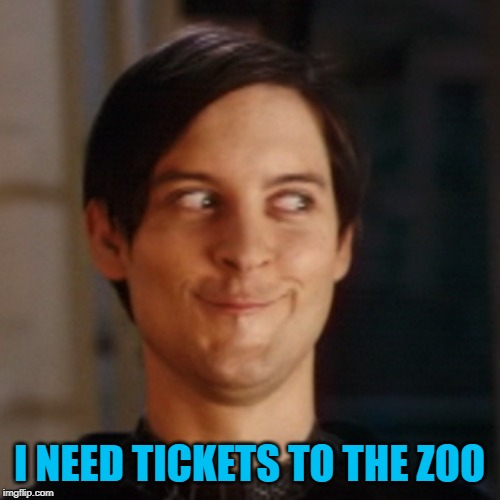 I NEED TICKETS TO THE ZOO | made w/ Imgflip meme maker