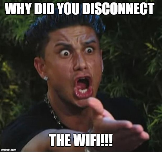 WIFI for life! | image tagged in remove,wifi,angry,memes | made w/ Imgflip meme maker