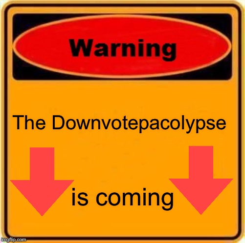 Warning Sign Meme | The Downvotepacolypse is coming | image tagged in memes,warning sign | made w/ Imgflip meme maker