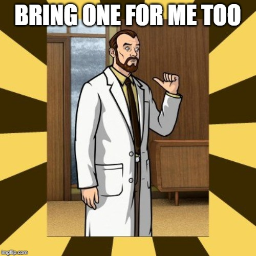 Krieger hey me too | BRING ONE FOR ME TOO | image tagged in krieger hey me too | made w/ Imgflip meme maker