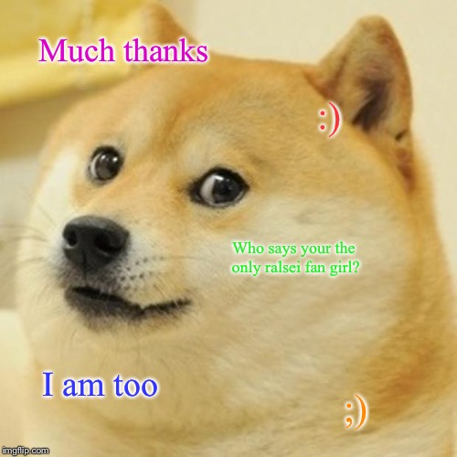 Doge Meme | Much thanks :) Who says your the only ralsei fan girl? I am too ;) | image tagged in memes,doge | made w/ Imgflip meme maker