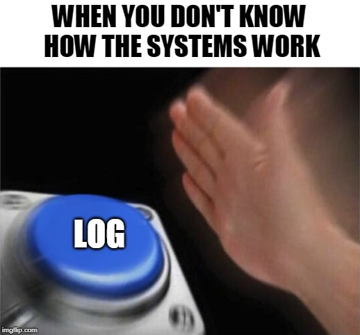 I don't get it | WHEN YOU DON'T KNOW HOW THE SYSTEMS WORK LOG | image tagged in computers | made w/ Imgflip meme maker