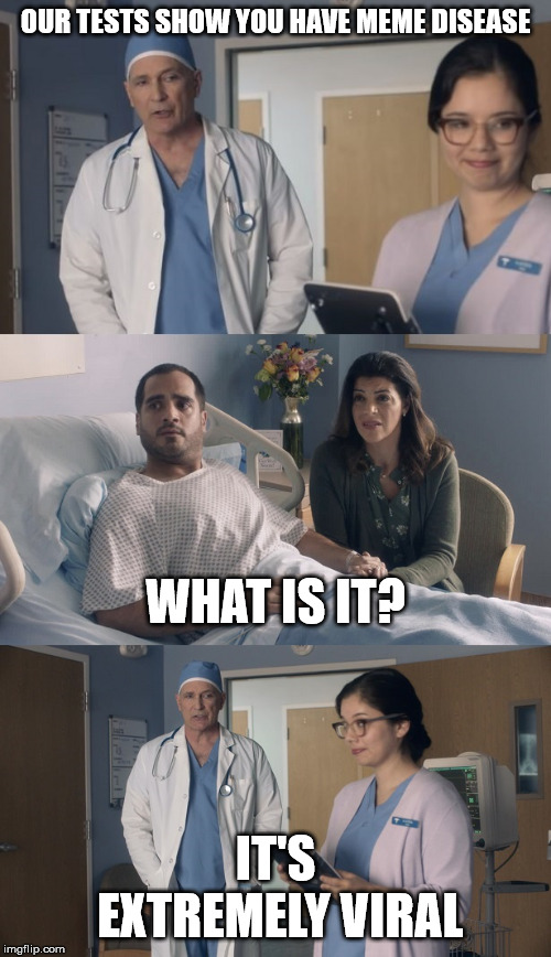 Just OK Surgeon commercial | OUR TESTS SHOW YOU HAVE MEME DISEASE IT'S EXTREMELY VIRAL WHAT IS IT? | image tagged in just ok surgeon commercial | made w/ Imgflip meme maker