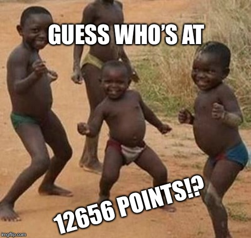 12656 Points! | GUESS WHO'S AT 12656 POINTS!? | image tagged in african kids dancing,achievement,points,imgflip,funny,awesome | made w/ Imgflip meme maker