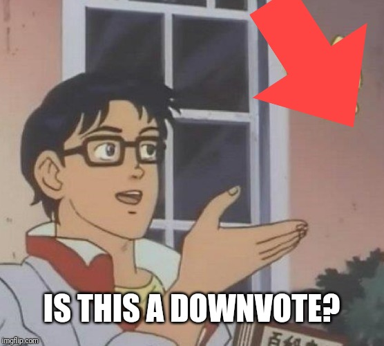 Is This A Pigeon Meme | IS THIS A DOWNVOTE? | image tagged in memes,is this a pigeon | made w/ Imgflip meme maker
