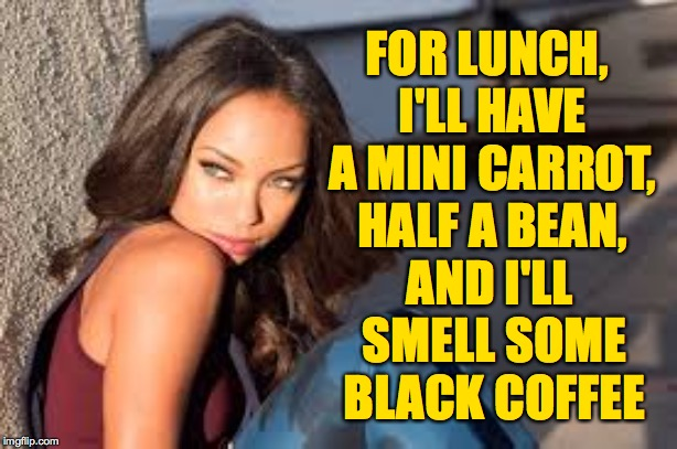 Secrets to thinness. | FOR LUNCH, I'LL HAVE A MINI CARROT, HALF A BEAN, AND I'LL SMELL SOME BLACK COFFEE | image tagged in memes,thin menu | made w/ Imgflip meme maker