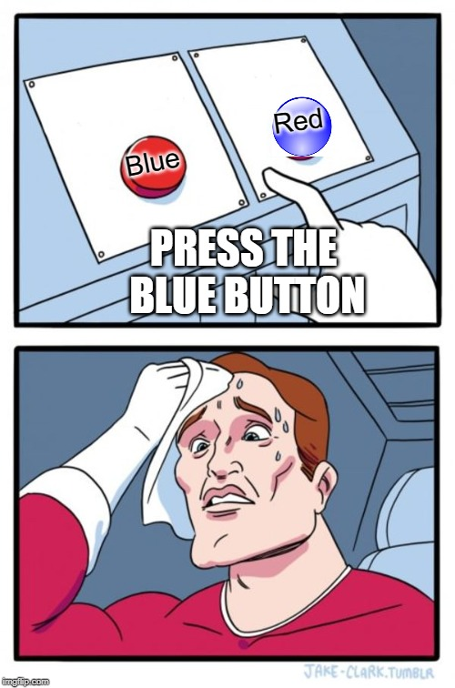 Two Buttons Meme | Blue Red PRESS THE BLUE BUTTON | image tagged in memes,two buttons | made w/ Imgflip meme maker