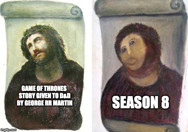GAME OF THRONES STORY GIVEN TO D&D BY GEORGE RR MARTIN SEASON 8 | image tagged in game of thrones,got season 8,season 8,y'all got any more of them game of thrones episodes | made w/ Imgflip meme maker