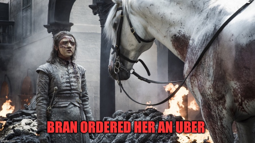 Arya and Horse | BRAN ORDERED HER AN UBER | image tagged in arya and horse | made w/ Imgflip meme maker