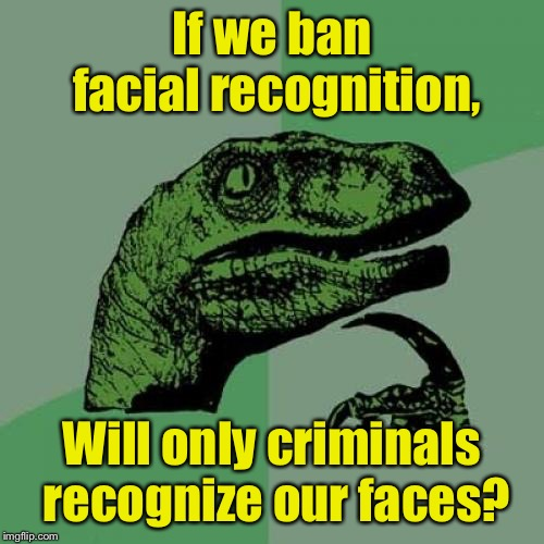Philosoraptor Meme | If we ban facial recognition, Will only criminals recognize our faces? | image tagged in memes,philosoraptor | made w/ Imgflip meme maker