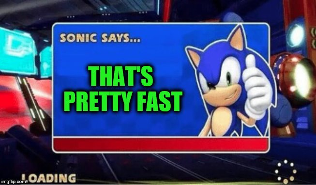 Sonic Says | THAT'S PRETTY FAST | image tagged in sonic says | made w/ Imgflip meme maker