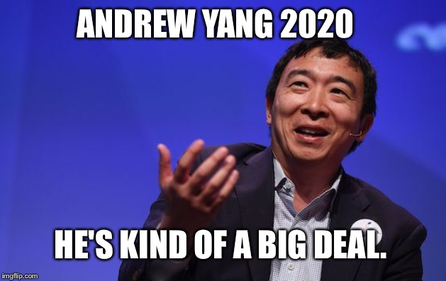Andrewyang2020 |  ANDREW YANG 2020; HE'S KIND OF A BIG DEAL. | image tagged in yang for president 2020,andrew yang,andrew yang 2020,kind of a big deal | made w/ Imgflip meme maker