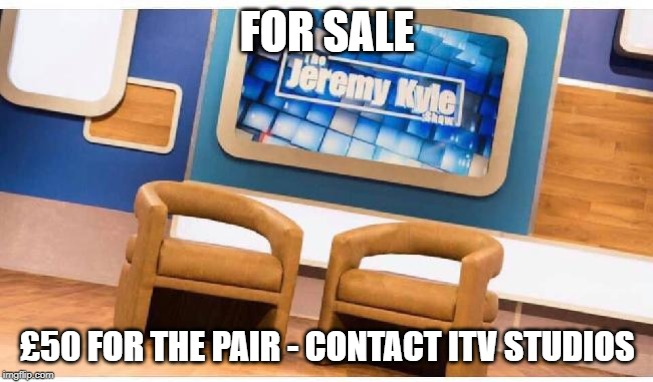 FOR SALE £50 FOR THE PAIR - CONTACT ITV STUDIOS | image tagged in jeremy kyle | made w/ Imgflip meme maker