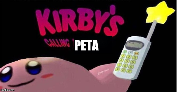 Kirby's calling the Police | PETA | image tagged in kirby's calling the police | made w/ Imgflip meme maker