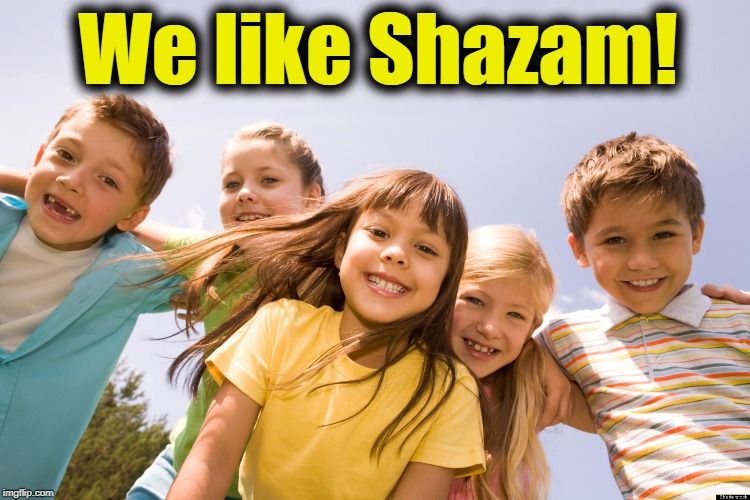 We like Shazam! | made w/ Imgflip meme maker