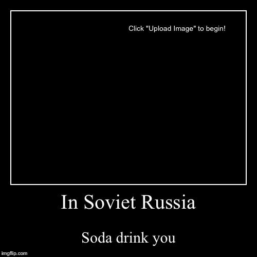 In Soviet Russia | Soda drink you | image tagged in funny,demotivationals | made w/ Imgflip demotivational maker