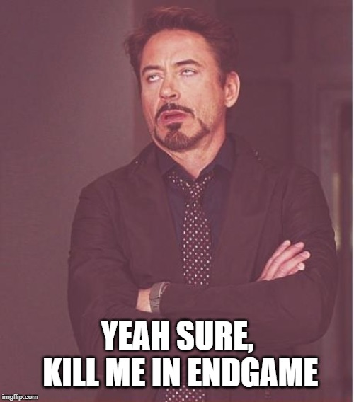 Face You Make Robert Downey Jr Meme | YEAH SURE, KILL ME IN ENDGAME | image tagged in memes,face you make robert downey jr | made w/ Imgflip meme maker