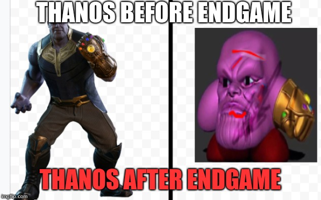 thanos before/after | THANOS BEFORE ENDGAME THANOS AFTER ENDGAME | image tagged in thanos,yeet | made w/ Imgflip meme maker