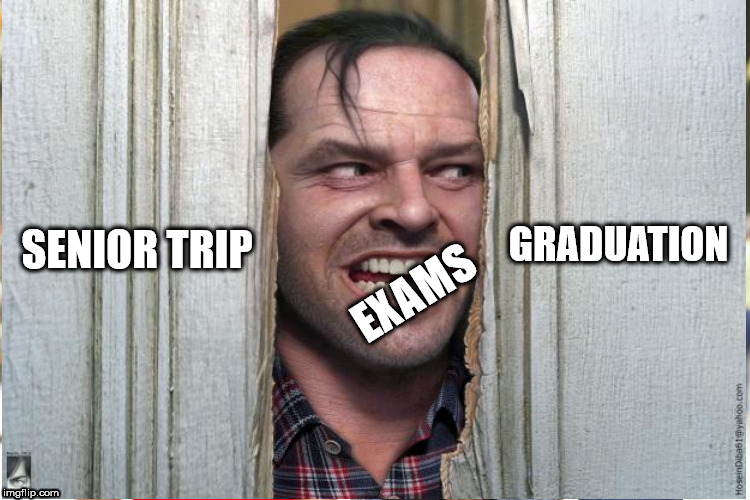 Oreo of Stress | SENIOR TRIP EXAMS GRADUATION | image tagged in heres johnny,finals,exams,lazy college senior | made w/ Imgflip meme maker