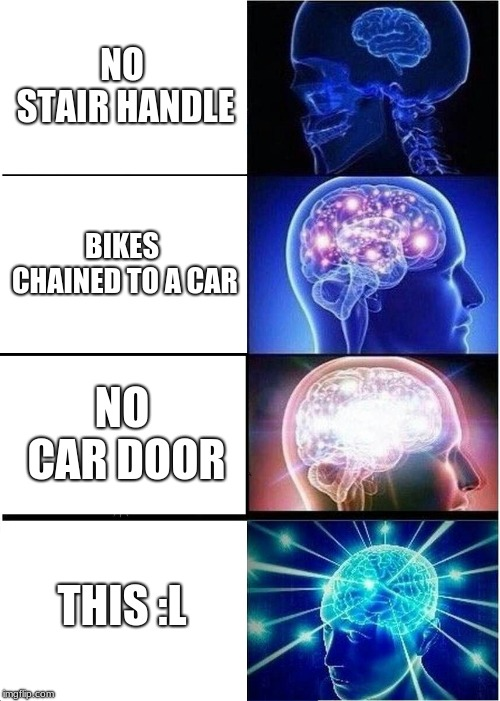 NO STAIR HANDLE BIKES CHAINED TO A CAR NO CAR DOOR THIS :L | image tagged in memes,expanding brain | made w/ Imgflip meme maker