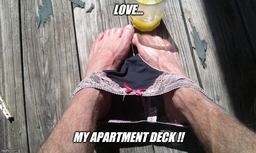 LOVE... MY APARTMENT DECK !! | made w/ Imgflip meme maker