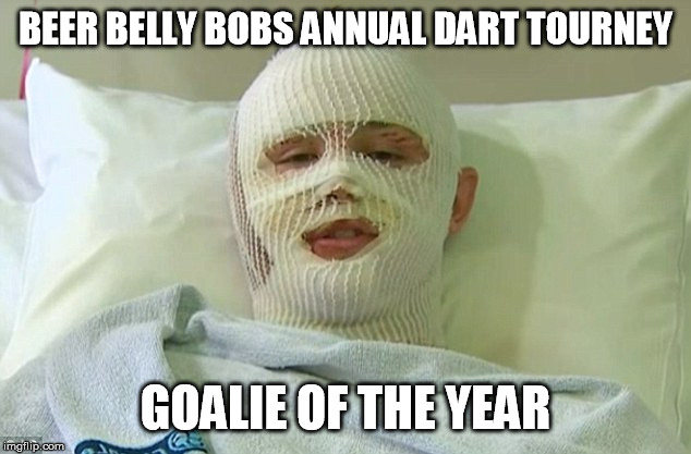 goalie | BEER BELLY BOBS ANNUAL DART TOURNEY GOALIE OF THE YEAR | image tagged in bandag,sport,patient | made w/ Imgflip meme maker
