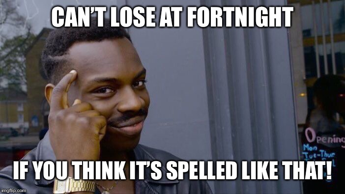 If you do, you don't even know what it is, letalone play it AND win! | CAN'T LOSE AT FORTNIGHT IF YOU THINK IT'S SPELLED LIKE THAT! | image tagged in memes,roll safe think about it,wow,hide the pain harold,waiting skeleton,batman slapping robin | made w/ Imgflip meme maker