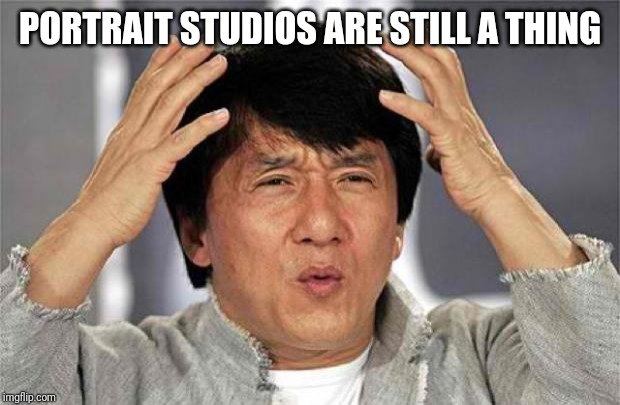 Epic Jackie Chan HQ | PORTRAIT STUDIOS ARE STILL A THING | image tagged in epic jackie chan hq | made w/ Imgflip meme maker