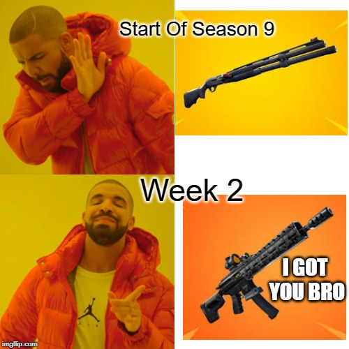 Combat Shotgun Sucks | Start Of Season 9 Week 2 I GOT YOU BRO | image tagged in memes,drake hotline bling,fortnite memes,fortnite,season 9 | made w/ Imgflip meme maker
