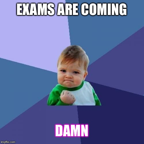 Success Kid Meme | EXAMS ARE COMING DAMN | image tagged in memes,success kid | made w/ Imgflip meme maker