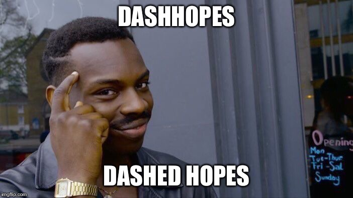 Roll Safe Think About It Meme | DASHHOPES DASHED HOPES | image tagged in memes,roll safe think about it | made w/ Imgflip meme maker