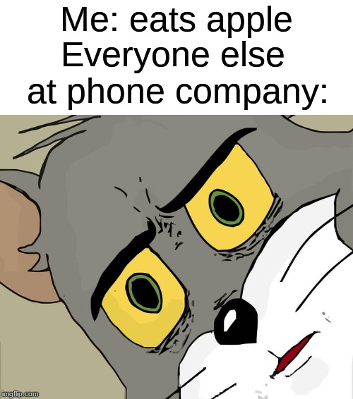 Me: eats apple Everyone else at phone company: | image tagged in memes,unsettled tom,cell phones,apple,funny | made w/ Imgflip meme maker