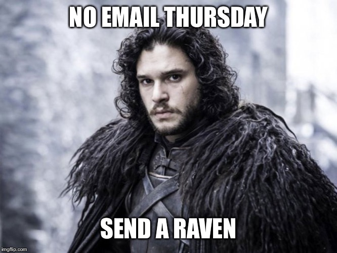 jon snow | NO EMAIL THURSDAY SEND A RAVEN | image tagged in jon snow | made w/ Imgflip meme maker