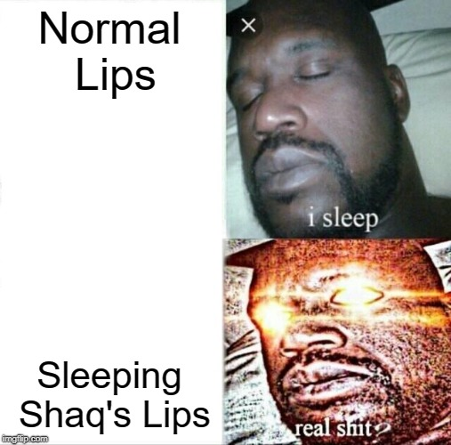 LIPS | Normal Lips Sleeping Shaq's Lips | image tagged in memes,sleeping shaq | made w/ Imgflip meme maker