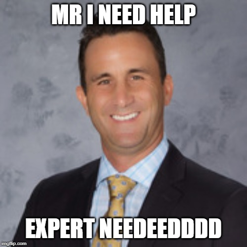 Mr puppo I need help Expert needed | MR I NEED HELP EXPERT NEEDEEDDDD | image tagged in funny,puppo,expert,needed,help | made w/ Imgflip meme maker