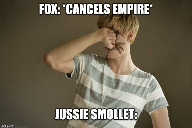 FOX: *CANCELS EMPIRE* JUSSIE SMOLLET: | image tagged in funny,jussie,jussie smollet,meme,lol,empire | made w/ Imgflip meme maker