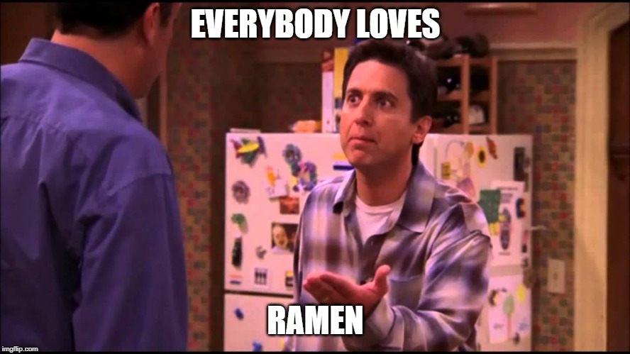 Everybody loves Ramen | EVERYBODY LOVES RAMEN | image tagged in ramen,comedy,bad pun | made w/ Imgflip meme maker