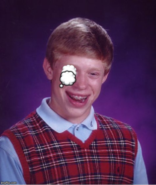 Bad Luck Brian Meme | ? ? | image tagged in memes,bad luck brian | made w/ Imgflip meme maker