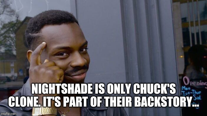 Roll Safe Think About It Meme | NIGHTSHADE IS ONLY CHUCK'S CLONE. IT'S PART OF THEIR BACKSTORY... | image tagged in memes,roll safe think about it | made w/ Imgflip meme maker