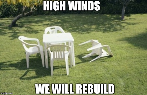 We Will Rebuild | HIGH WINDS WE WILL REBUILD | image tagged in memes,we will rebuild | made w/ Imgflip meme maker