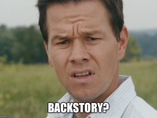 Huh  | BACKSTORY? | image tagged in huh | made w/ Imgflip meme maker