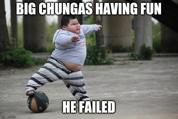 Soccer | BIG CHUNGAS HAVING FUN HE FAILED | image tagged in soccer | made w/ Imgflip meme maker