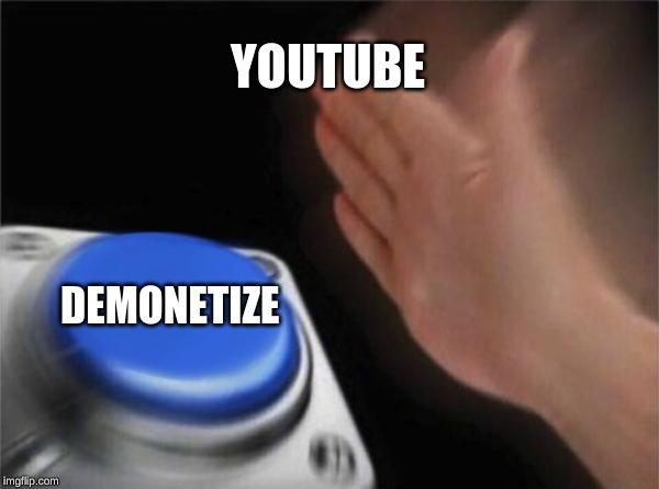 Blank Nut Button | YOUTUBE DEMONETIZE | image tagged in memes,blank nut button | made w/ Imgflip meme maker
