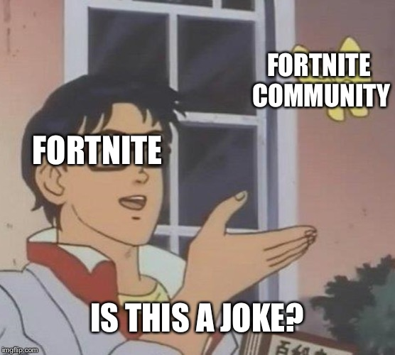 Is This A Pigeon Meme | FORTNITE FORTNITE COMMUNITY IS THIS A JOKE? | image tagged in memes,is this a pigeon | made w/ Imgflip meme maker
