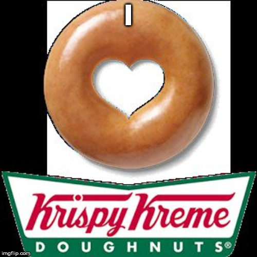 I | image tagged in krispy kreme | made w/ Imgflip meme maker