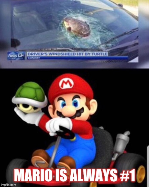 MARIO IS ALWAYS #1 | image tagged in mario kart,mario,car,turtle | made w/ Imgflip meme maker