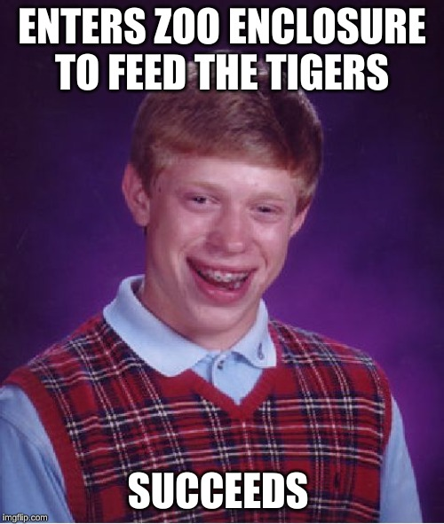 The cats have a lot more than just his tongue. Zoo Week, May 12-19 Hosted by 1forpeace and Dankmaster546! | ENTERS ZOO ENCLOSURE TO FEED THE TIGERS SUCCEEDS | image tagged in memes,bad luck brian,zoo week,cat food,1forpeace,dankmaster546 | made w/ Imgflip meme maker