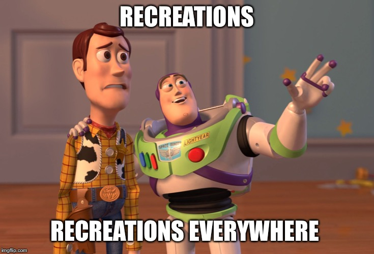 RECREATIONS RECREATIONS EVERYWHERE | image tagged in memes,x x everywhere | made w/ Imgflip meme maker