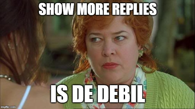 Waterboy Kathy Bates Devil | SHOW MORE REPLIES IS DE DEBIL | image tagged in waterboy kathy bates devil | made w/ Imgflip meme maker